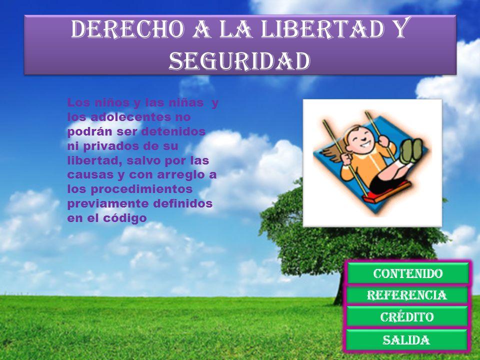 Derecho a la libertad y seguridad Los niños y las niñas y los adolecentes no podrán ser detenidos ni privados de su libertad, salvo por las causas y c
