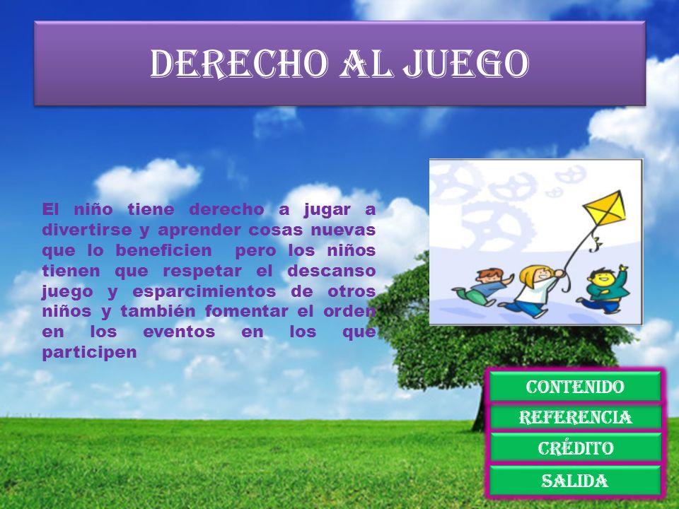Derecho al juego El niño tiene derecho a jugar a divertirse y aprender cosas nuevas que lo beneficien pero los niños tienen que respetar el descanso j