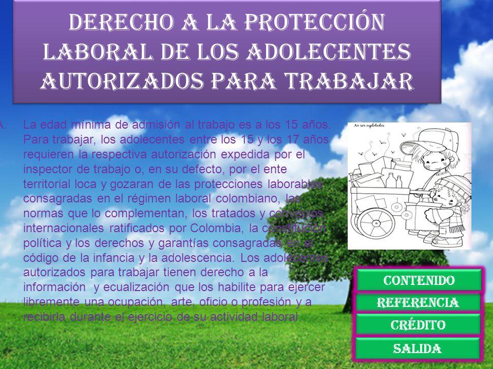 Derecho a la protección laboral de los adolecentes autorizados para trabajar A.La edad mínima de admisión al trabajo es a los 15 años. Para trabajar,