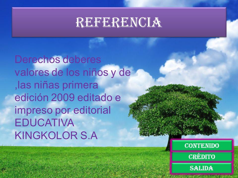referencia crédito salida contenido Derechos deberes valores de los niños y de,las niñas primera edición 2009 editado e impreso por editorial EDUCATIV