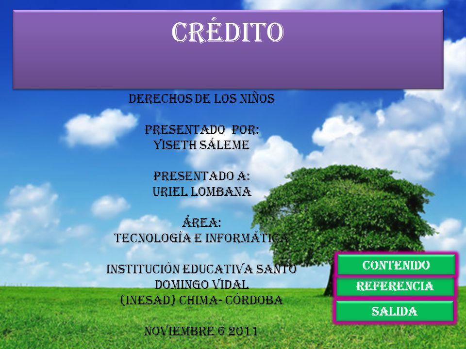 Crédito referencia salida contenido Derechos de los niños Presentado por: Yiseth sáleme Presentado a: Uriel lombana Área: Tecnología e informática Ins