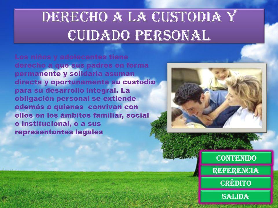 Derecho a la custodia y cuidado personal Los niños y adolecentes tiene derecho a que sus padres en forma permanente y solidaria asuman directa y oport