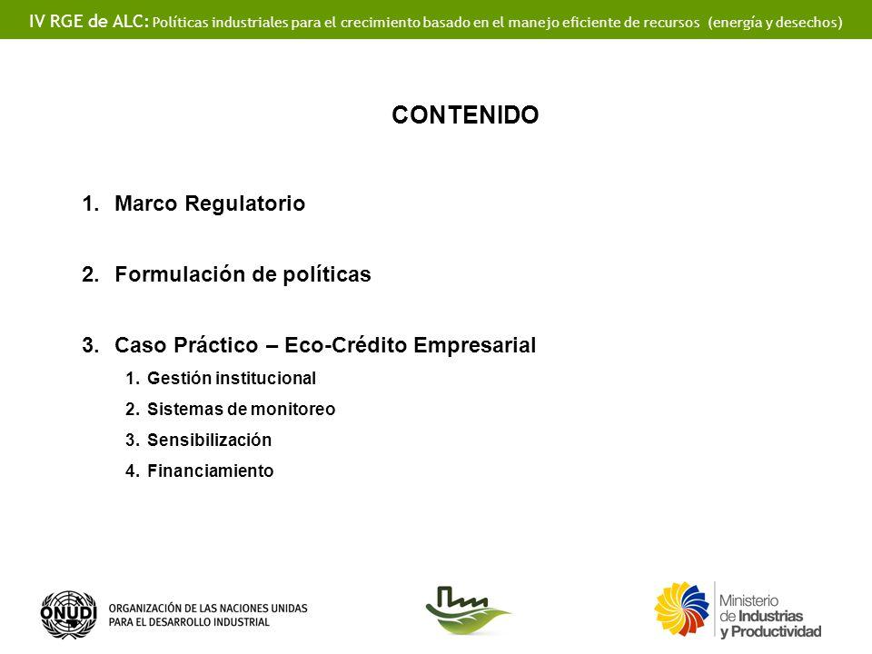 IV RGE de ALC: Políticas industriales para el crecimiento basado en el manejo eficiente de recursos (energía y desechos) CONTENIDO 1.Marco Regulatorio