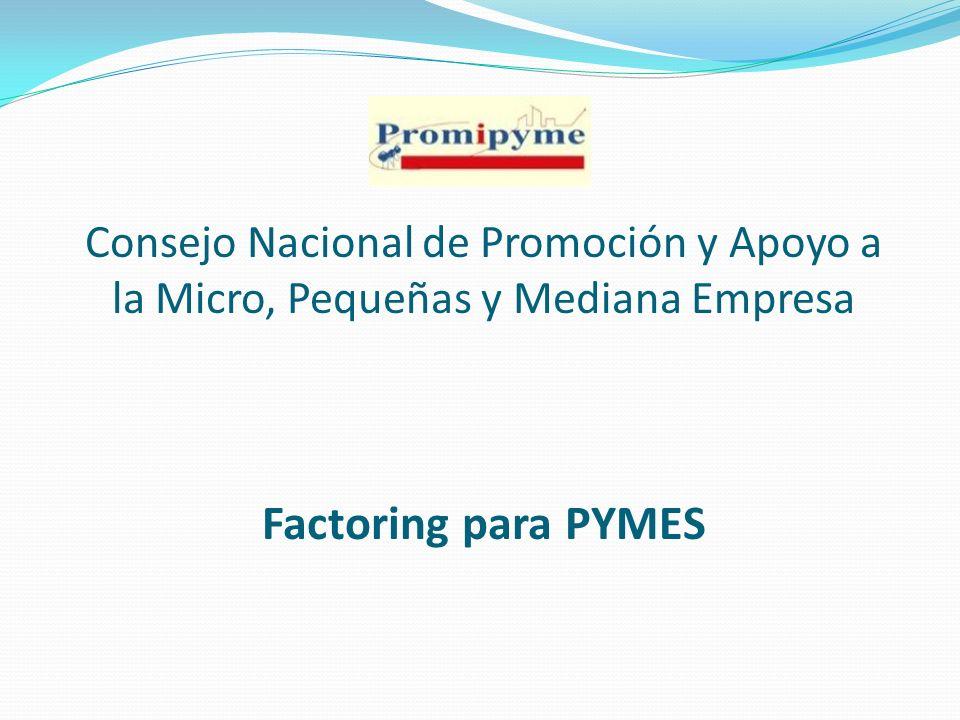 Ventajas del Programa para PROMIPYME Cumple con el rol fundamental que le dio origen y establecido en la Ley 488-08, de apoyar el sector de las Micro, Pequeñas y Medianas empresas.