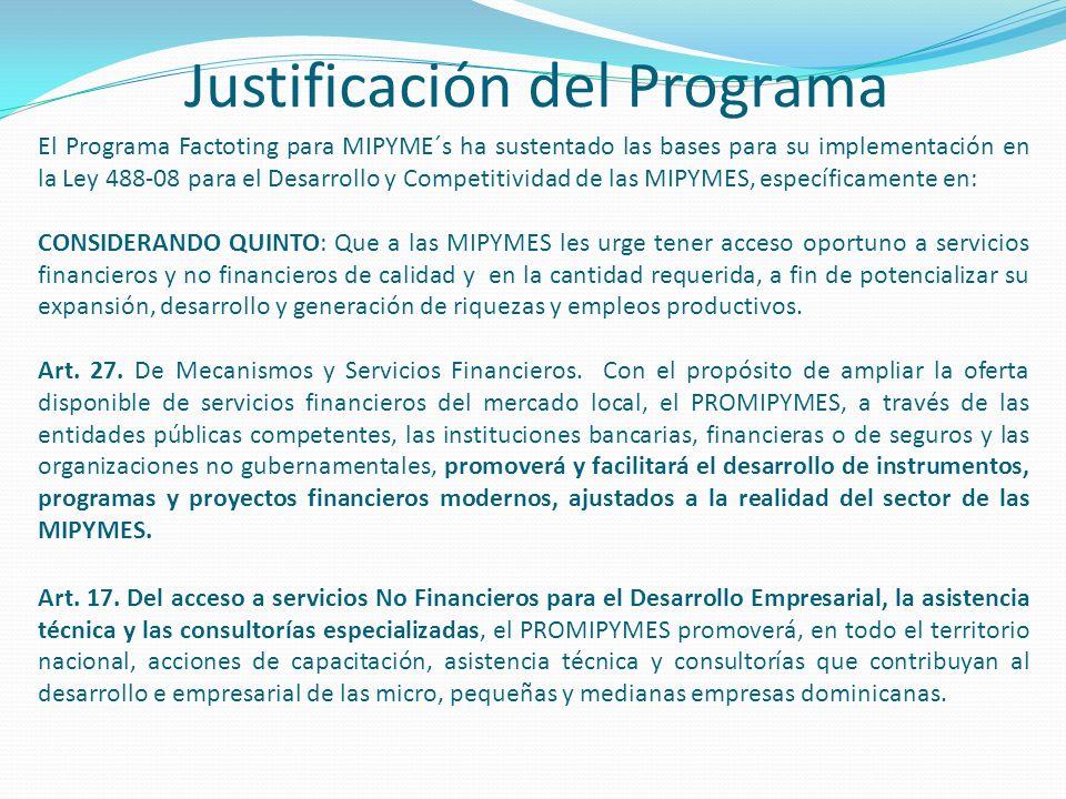 Justificación del Programa El Programa Factoting para MIPYME´s ha sustentado las bases para su implementación en la Ley 488-08 para el Desarrollo y Co
