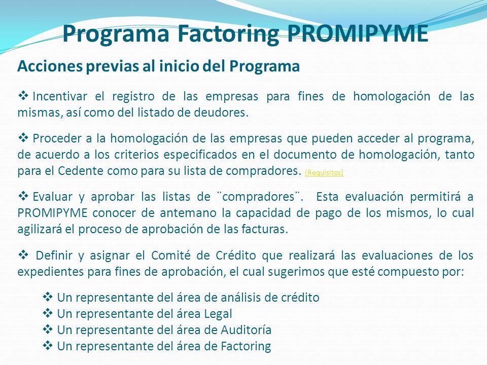 Programa Factoring PROMIPYME Acciones previas al inicio del Programa Incentivar el registro de las empresas para fines de homologación de las mismas,