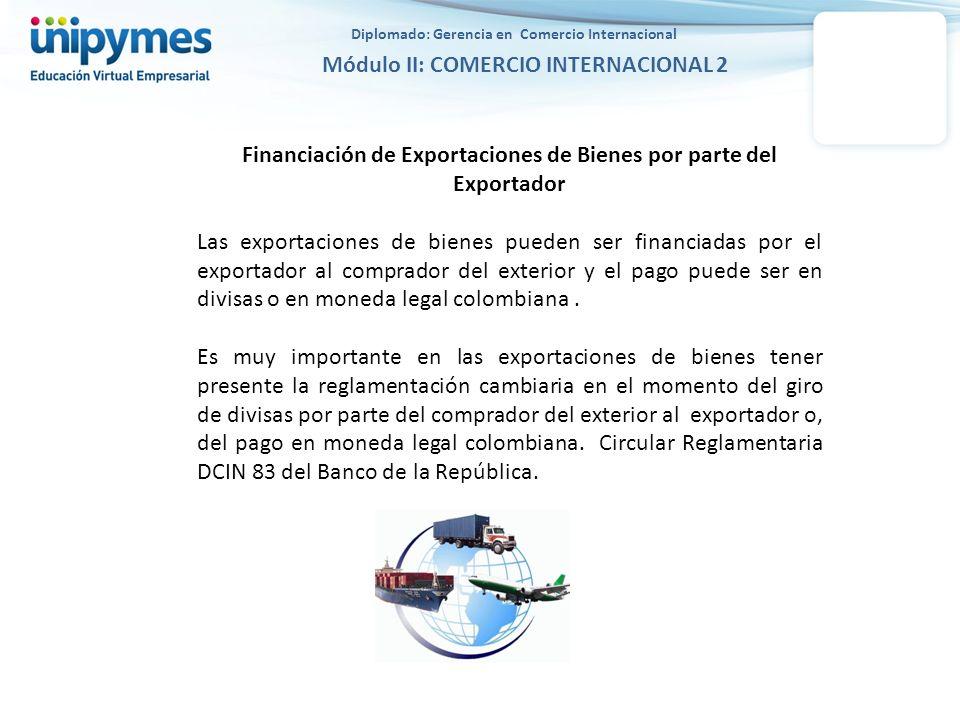 Diplomado: Gerencia en Comercio Internacional Módulo II: COMERCIO INTERNACIONAL 2 Financiación de Exportaciones de Bienes por parte del Exportador Las
