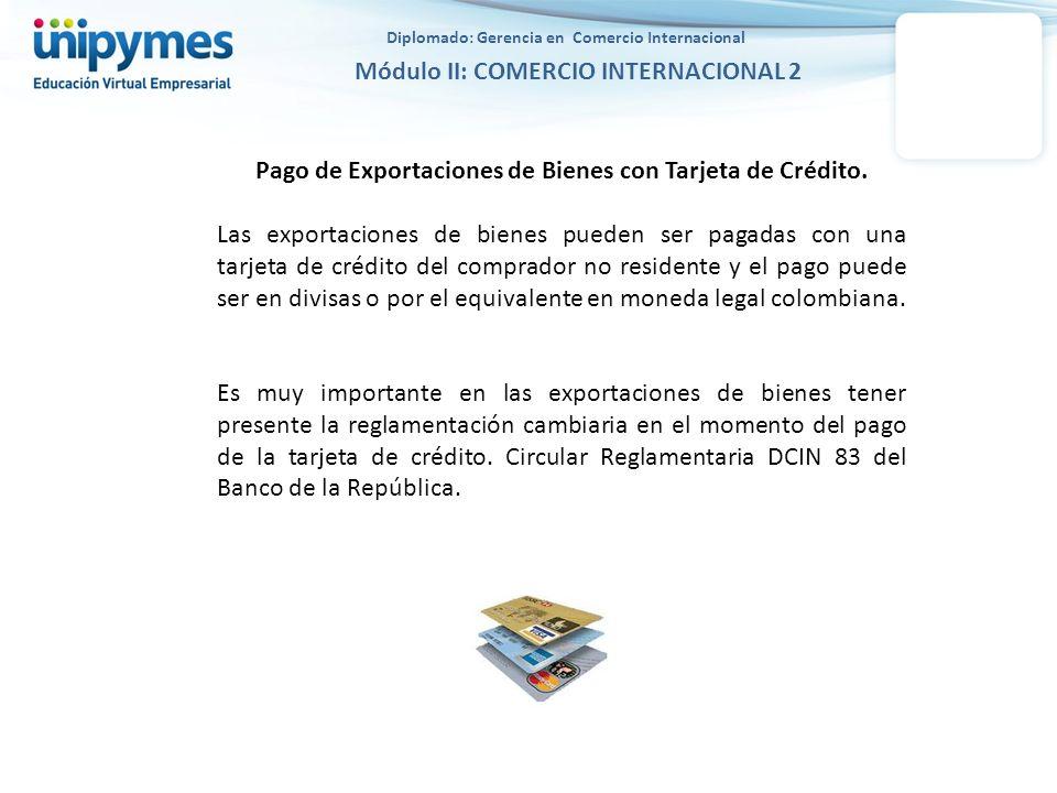 Diplomado: Gerencia en Comercio Internacional Módulo II: COMERCIO INTERNACIONAL 2 Pago de Exportaciones de Bienes con Tarjeta de Crédito. Las exportac