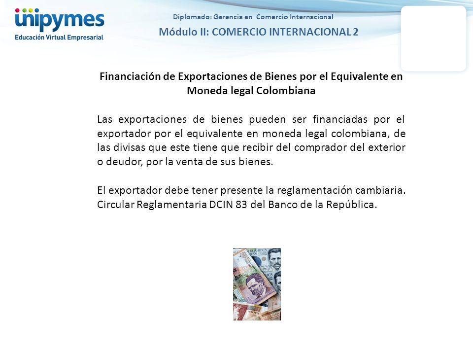Diplomado: Gerencia en Comercio Internacional Módulo II: COMERCIO INTERNACIONAL 2 Financiación de Exportaciones de Bienes por el Equivalente en Moneda