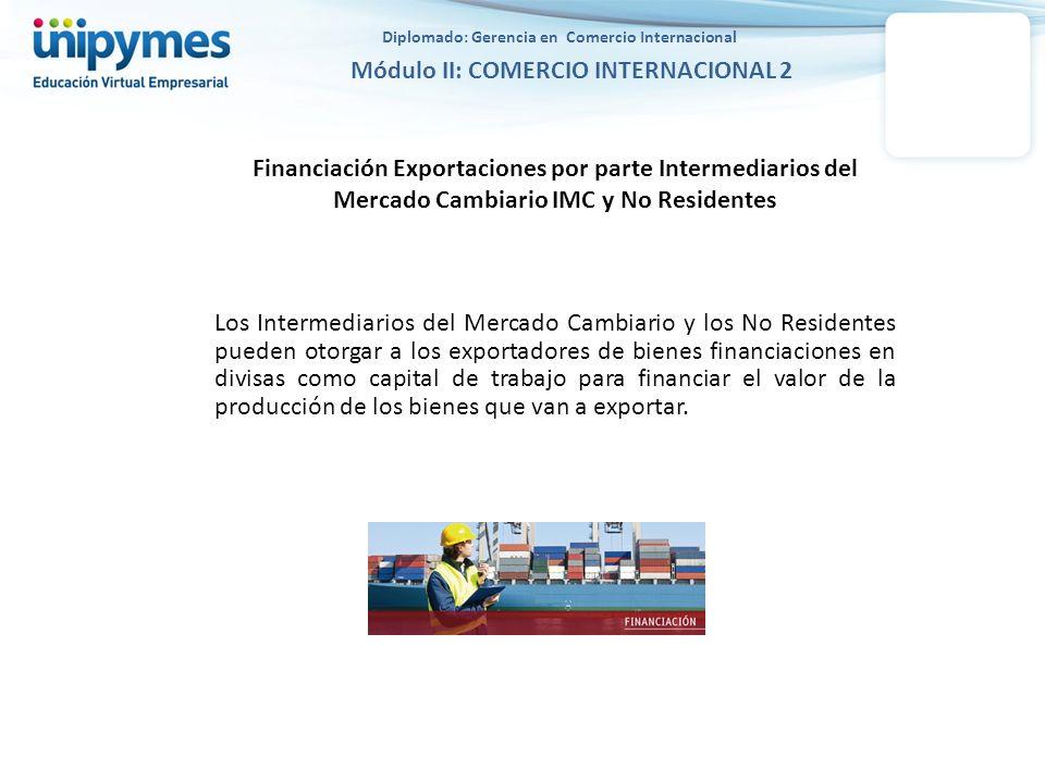 Diplomado: Gerencia en Comercio Internacional Módulo II: COMERCIO INTERNACIONAL 2 Financiación Exportaciones por parte Intermediarios del Mercado Camb