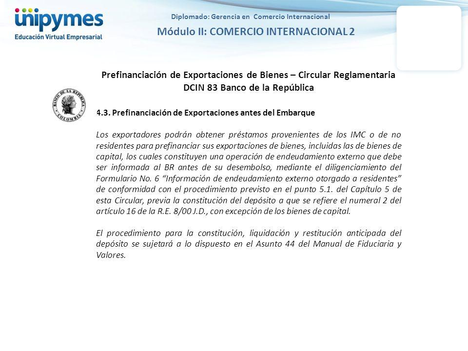 Diplomado: Gerencia en Comercio Internacional Módulo II: COMERCIO INTERNACIONAL 2 Prefinanciación de Exportaciones de Bienes – Circular Reglamentaria