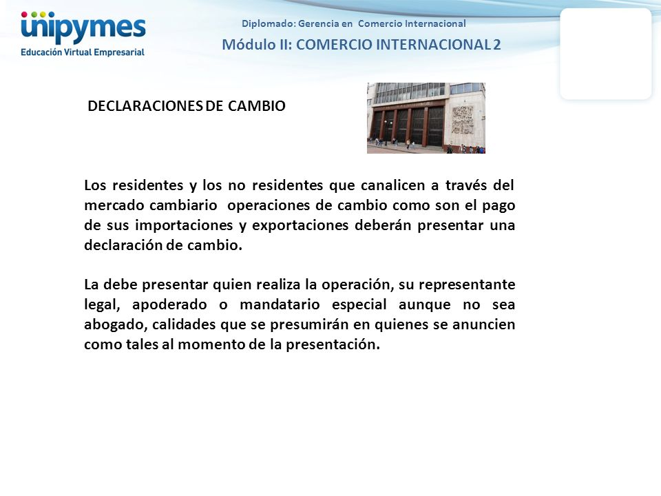 Diplomado: Gerencia en Comercio Internacional Módulo II: COMERCIO INTERNACIONAL 2 DECLARACIONES DE CAMBIO Los residentes y los no residentes que canal