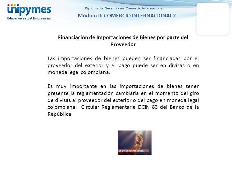 Diplomado: Gerencia en Comercio Internacional Módulo II: COMERCIO INTERNACIONAL 2 Financiación de Importaciones de Bienes por parte del Proveedor Las