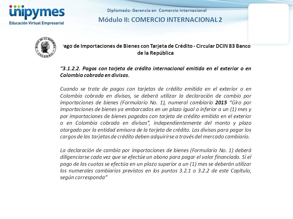 Diplomado: Gerencia en Comercio Internacional Módulo II: COMERCIO INTERNACIONAL 2 Venta Instrumentos de Pago – Circular Reglamentaria DCIN 83 Banco de la República 4.4.