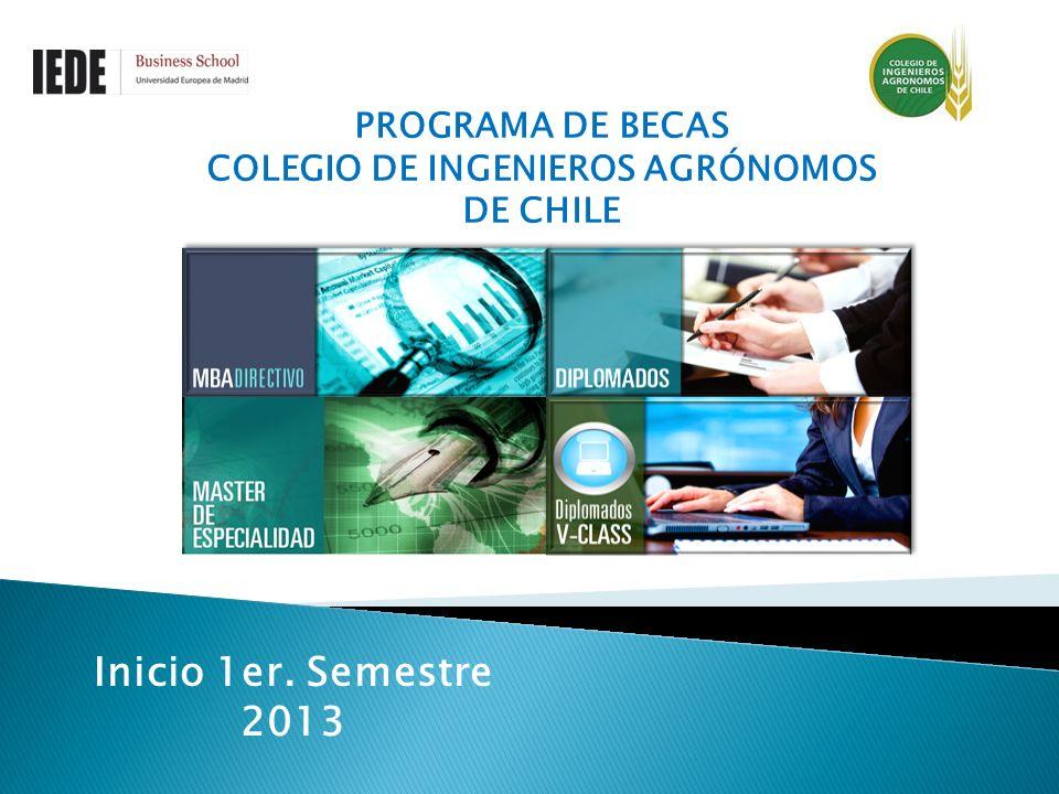 PROGRAMA DE BECAS COLEGIO DE INGENIEROS AGRÓNOMOS DE CHILE Inicio 1er. Semestre 2013