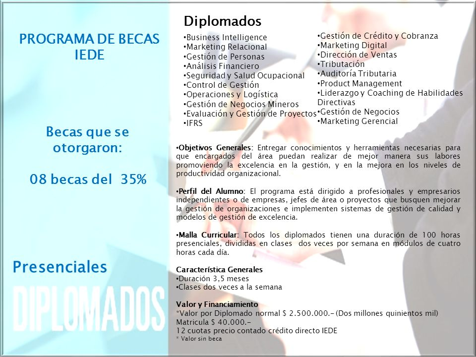 Becas que se otorgaron: 08 becas del 35% Presenciales Diplomados Business Intelligence Marketing Relacional Gestión de Personas Análisis Financiero Se