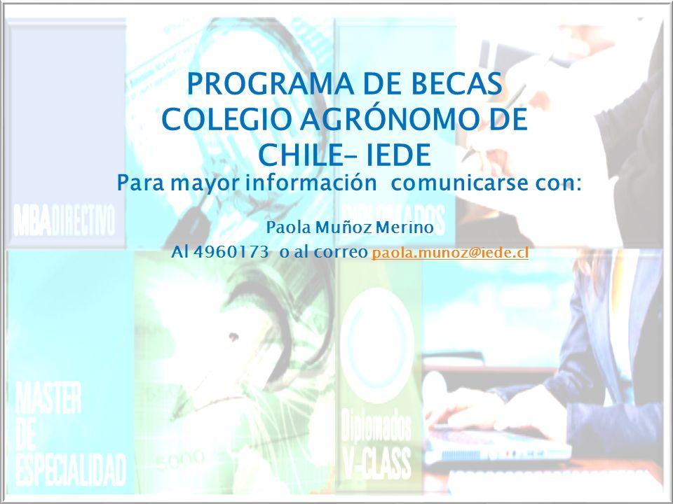 PROGRAMA DE BECAS COLEGIO AGRÓNOMO DE CHILE– IEDE Para mayor información comunicarse con: Paola Muñoz Merino Al 4960173 o al correo paola.munoz@iede.cl paola.munoz@iede.cl