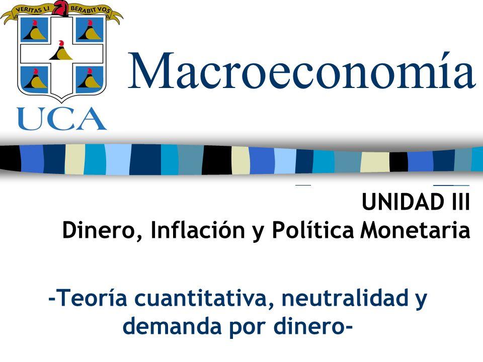 Macroeconomía UNIDAD III Dinero, Inflación y Política Monetaria -Teoría cuantitativa, neutralidad y demanda por dinero-