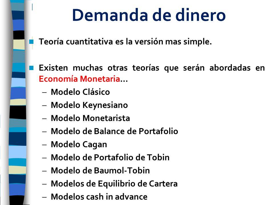 Demanda de dinero Teoría cuantitativa es la versión mas simple. Existen muchas otras teorías que serán abordadas en Economía Monetaria… –Modelo Clásic