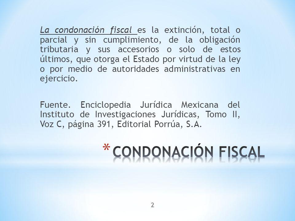 La condonación fiscal es la extinción, total o parcial y sin cumplimiento, de la obligación tributaria y sus accesorios o solo de estos últimos, que o