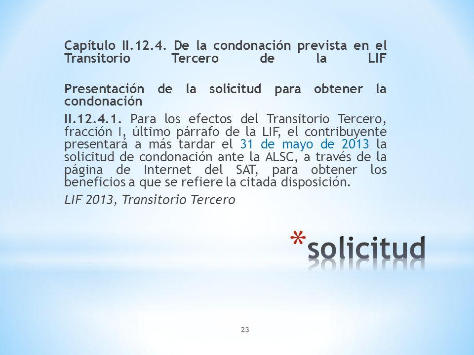 Capítulo II.12.4. De la condonación prevista en el Transitorio Tercero de la LIF Presentación de la solicitud para obtener la condonación II.12.4.1. P
