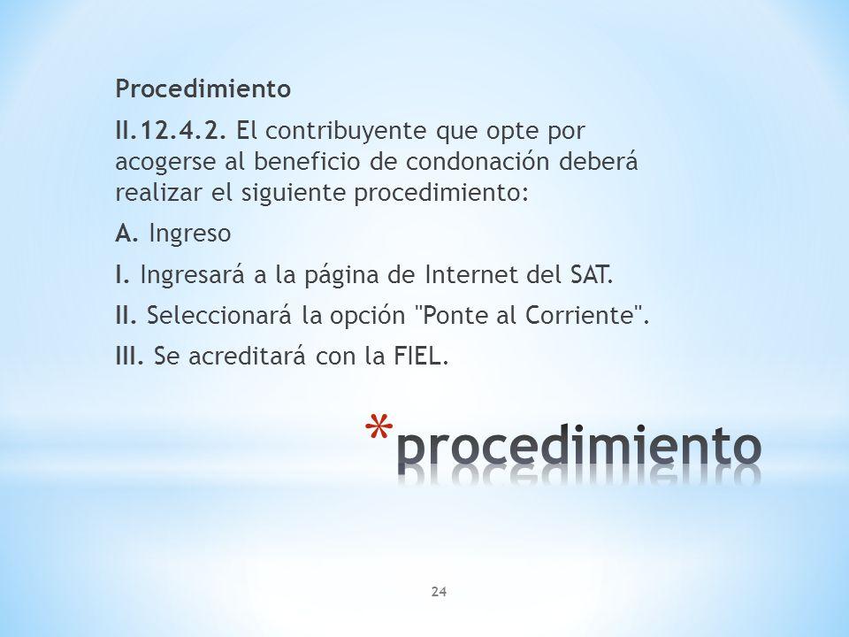Procedimiento II.12.4.2. El contribuyente que opte por acogerse al beneficio de condonación deberá realizar el siguiente procedimiento: A. Ingreso I.