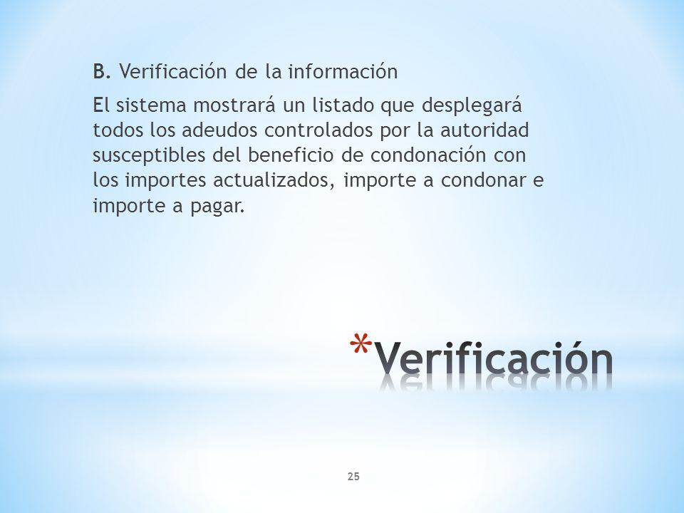 B. Verificación de la información El sistema mostrará un listado que desplegará todos los adeudos controlados por la autoridad susceptibles del benefi