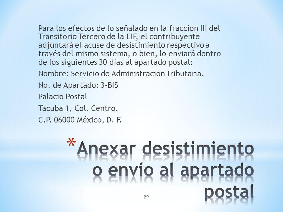 Para los efectos de lo señalado en la fracción III del Transitorio Tercero de la LIF, el contribuyente adjuntará el acuse de desistimiento respectivo