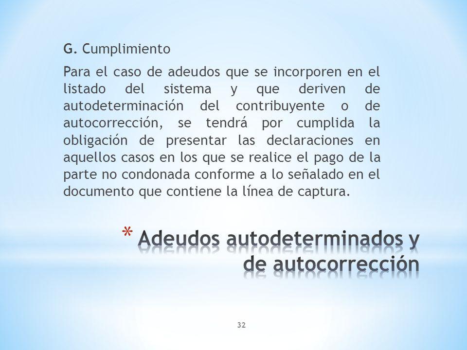 G. Cumplimiento Para el caso de adeudos que se incorporen en el listado del sistema y que deriven de autodeterminación del contribuyente o de autocorr