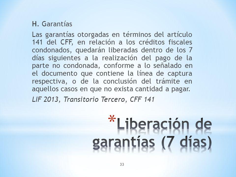 H. Garantías Las garantías otorgadas en términos del artículo 141 del CFF, en relación a los créditos fiscales condonados, quedarán liberadas dentro d