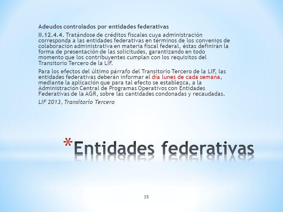 Adeudos controlados por entidades federativas II.12.4.4. Tratándose de créditos fiscales cuya administración corresponda a las entidades federativas e