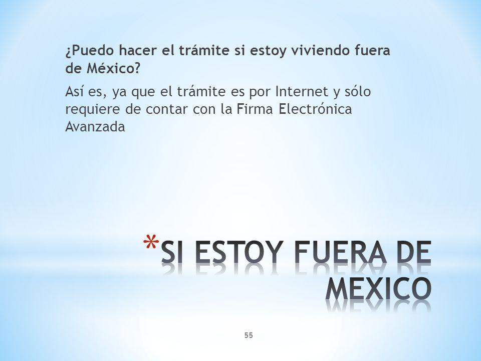¿Puedo hacer el trámite si estoy viviendo fuera de México? Así es, ya que el trámite es por Internet y sólo requiere de contar con la Firma Electrónic