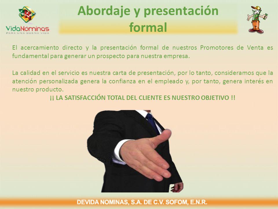 Abordaje y presentación formal El acercamiento directo y la presentación formal de nuestros Promotores de Venta es fundamental para generar un prospecto para nuestra empresa.