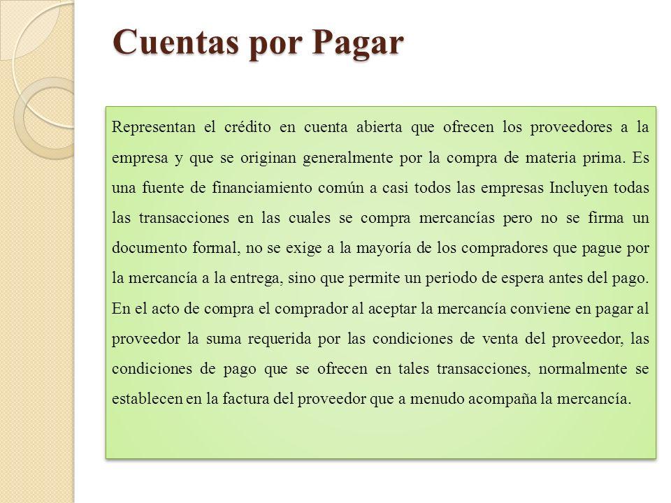 Cuentas por Pagar Representan el crédito en cuenta abierta que ofrecen los proveedores a la empresa y que se originan generalmente por la compra de ma