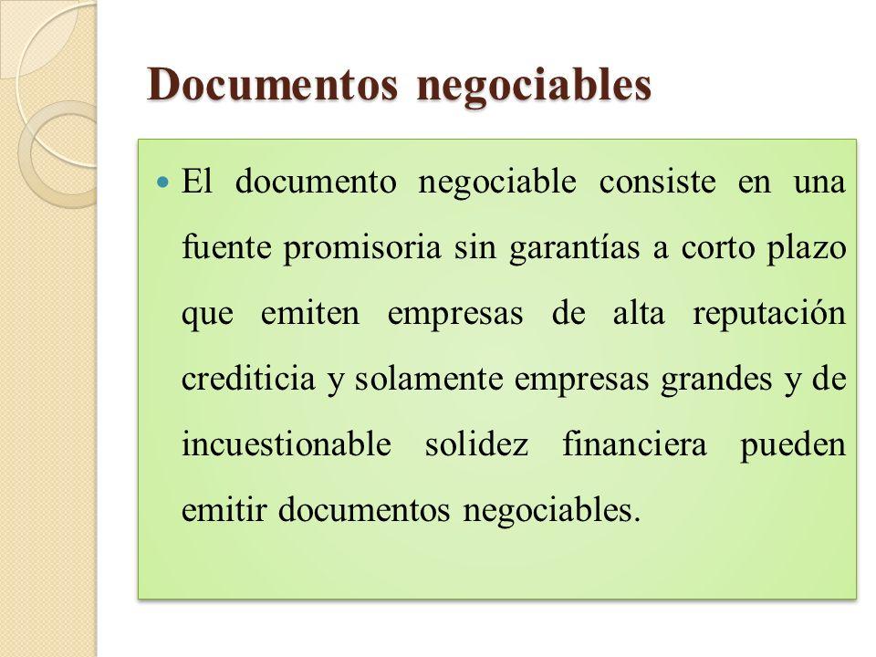 Documentos negociables El documento negociable consiste en una fuente promisoria sin garantías a corto plazo que emiten empresas de alta reputación cr