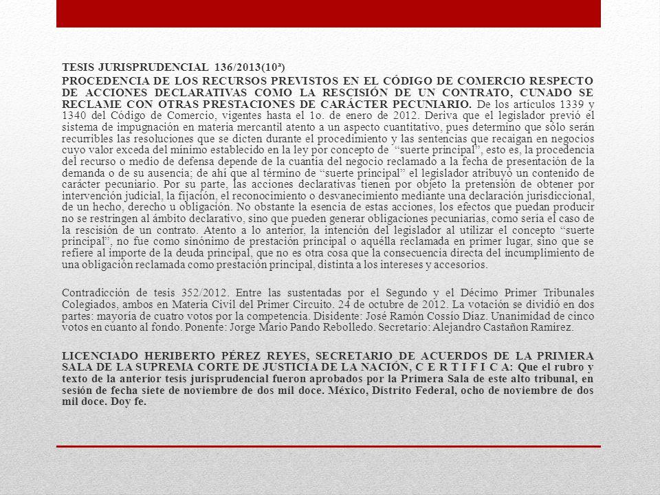 TESIS JURISPRUDENCIAL 136/2013(10ª) PROCEDENCIA DE LOS RECURSOS PREVISTOS EN EL CÓDIGO DE COMERCIO RESPECTO DE ACCIONES DECLARATIVAS COMO LA RESCISIÓN DE UN CONTRATO, CUNADO SE RECLAME CON OTRAS PRESTACIONES DE CARÁCTER PECUNIARIO.