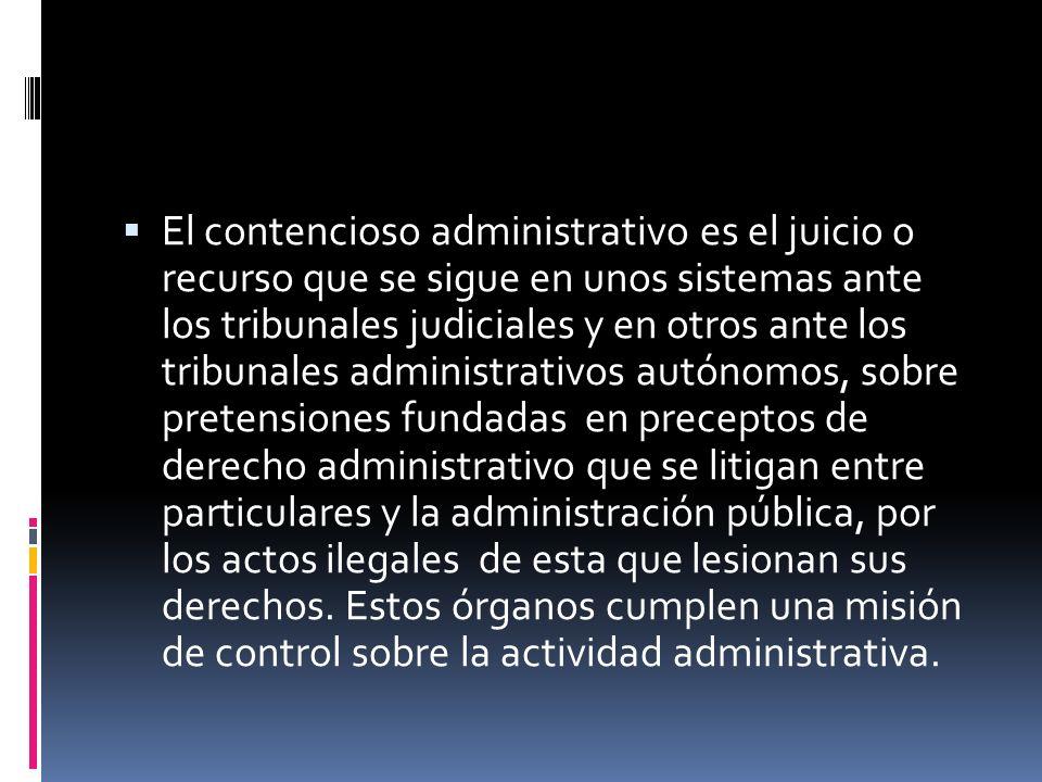 El contencioso administrativo es el juicio o recurso que se sigue en unos sistemas ante los tribunales judiciales y en otros ante los tribunales admin
