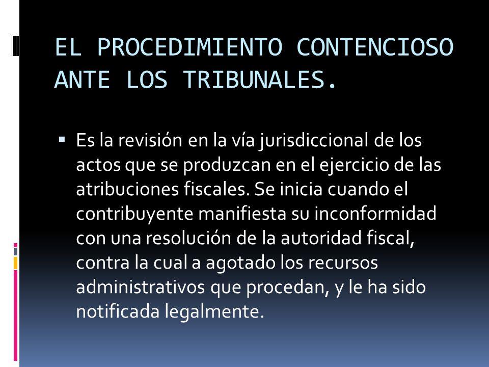 EL PROCEDIMIENTO CONTENCIOSO ANTE LOS TRIBUNALES. Es la revisión en la vía jurisdiccional de los actos que se produzcan en el ejercicio de las atribuc