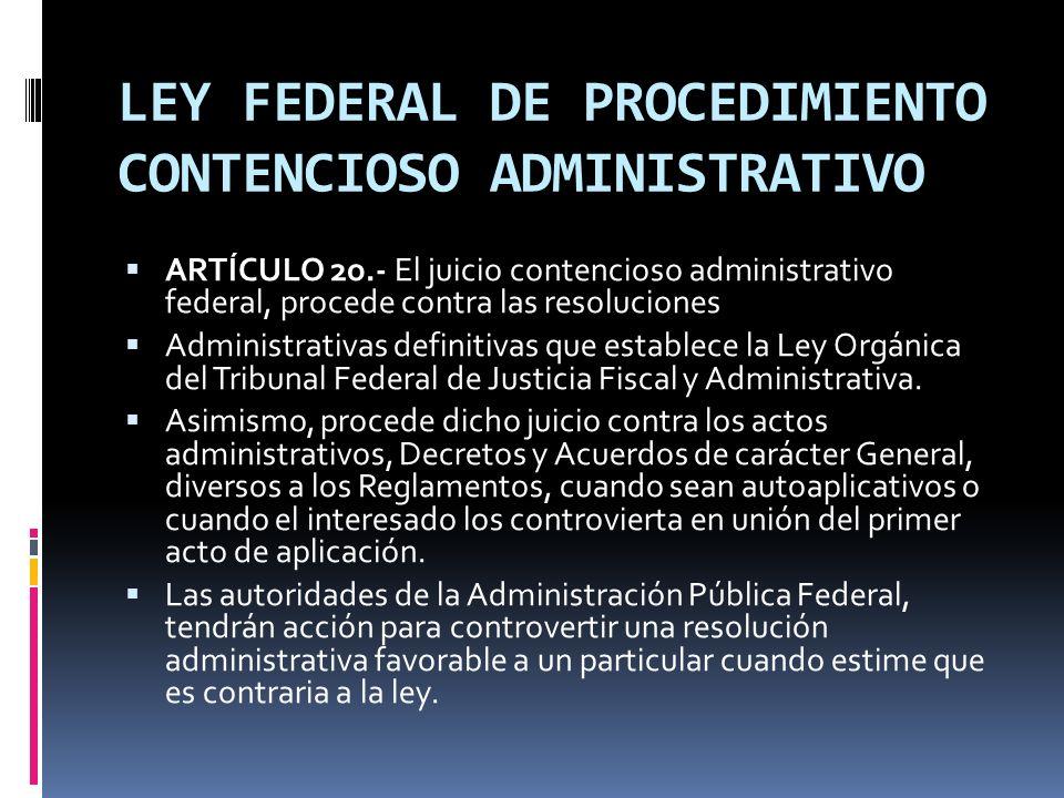 LEY FEDERAL DE PROCEDIMIENTO CONTENCIOSO ADMINISTRATIVO ARTÍCULO 2o.- El juicio contencioso administrativo federal, procede contra las resoluciones Ad
