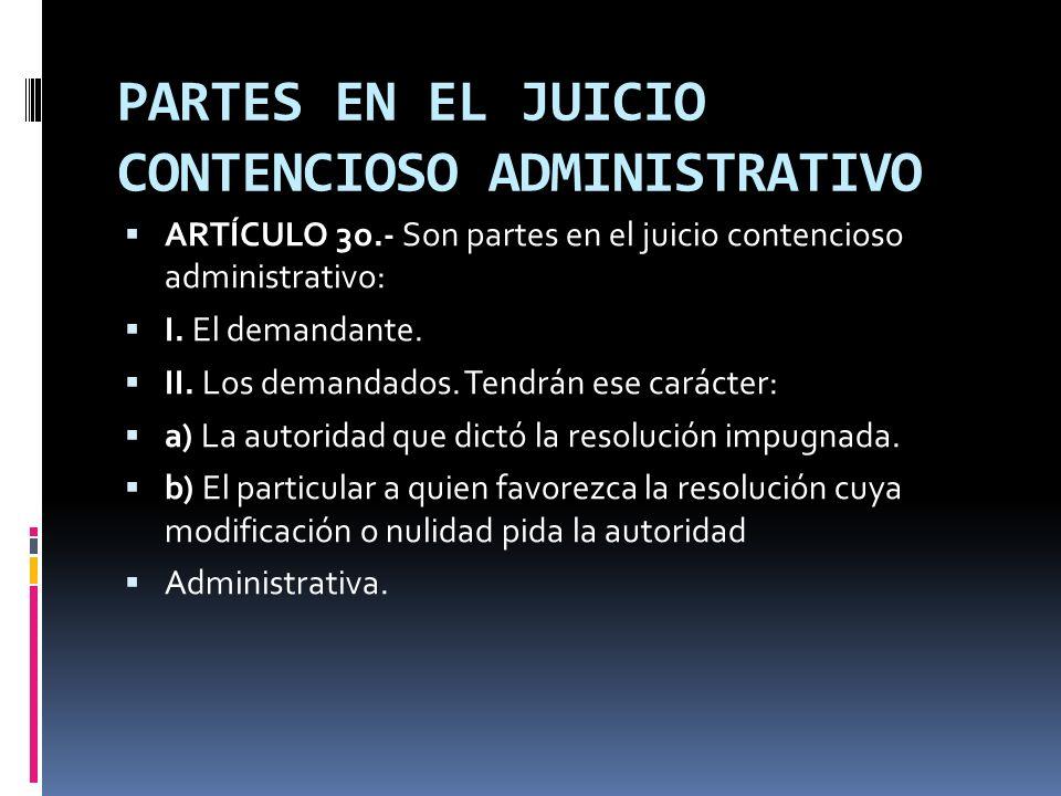 PARTES EN EL JUICIO CONTENCIOSO ADMINISTRATIVO ARTÍCULO 3o.- Son partes en el juicio contencioso administrativo: I. El demandante. II. Los demandados.