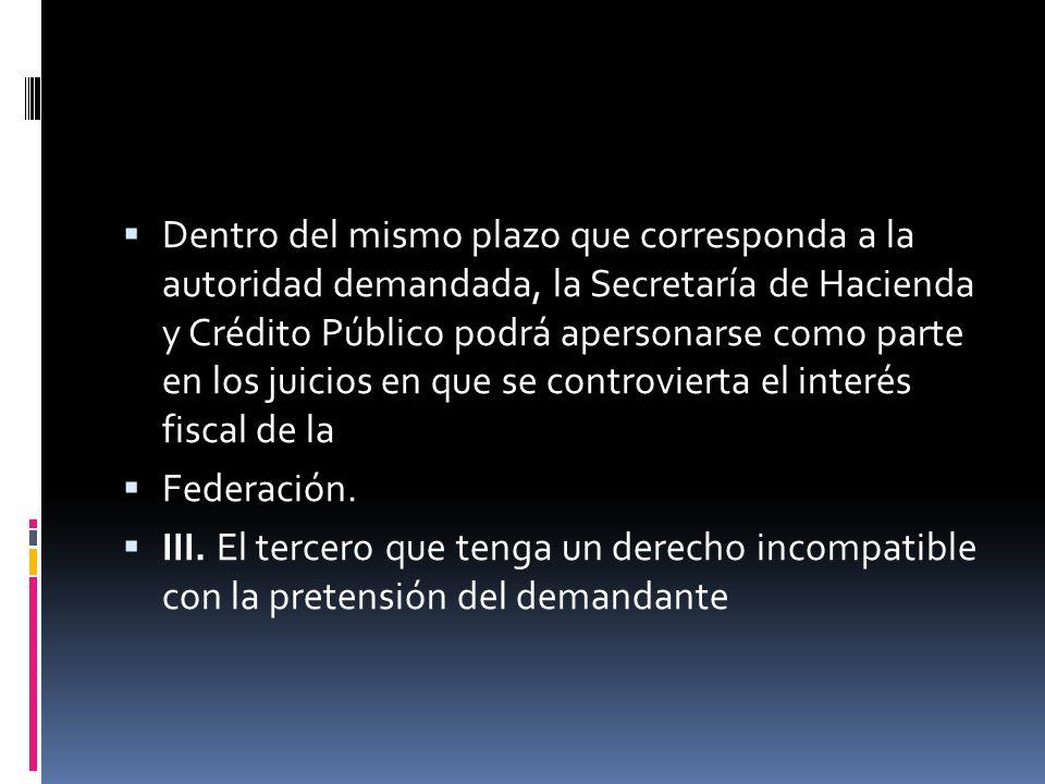 Dentro del mismo plazo que corresponda a la autoridad demandada, la Secretaría de Hacienda y Crédito Público podrá apersonarse como parte en los juici