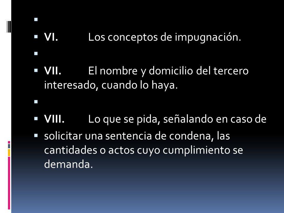 VI. Los conceptos de impugnación. VII. El nombre y domicilio del tercero interesado, cuando lo haya. VIII. Lo que se pida, señalando en caso de solici