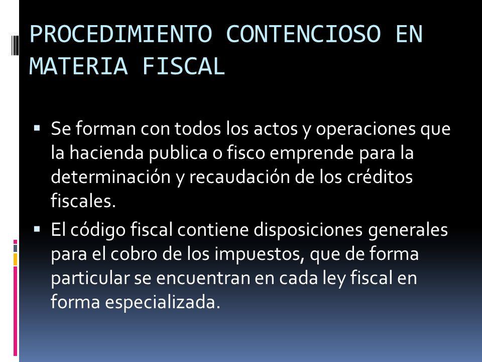 Se forman con todos los actos y operaciones que la hacienda publica o fisco emprende para la determinación y recaudación de los créditos fiscales. El
