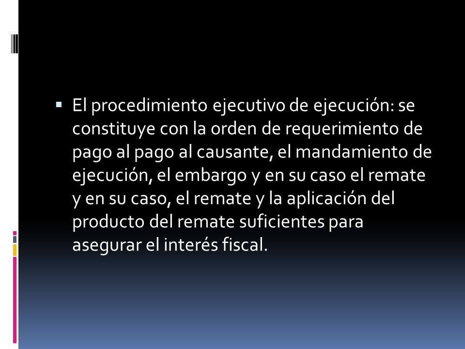 El procedimiento ejecutivo de ejecución: se constituye con la orden de requerimiento de pago al pago al causante, el mandamiento de ejecución, el emba