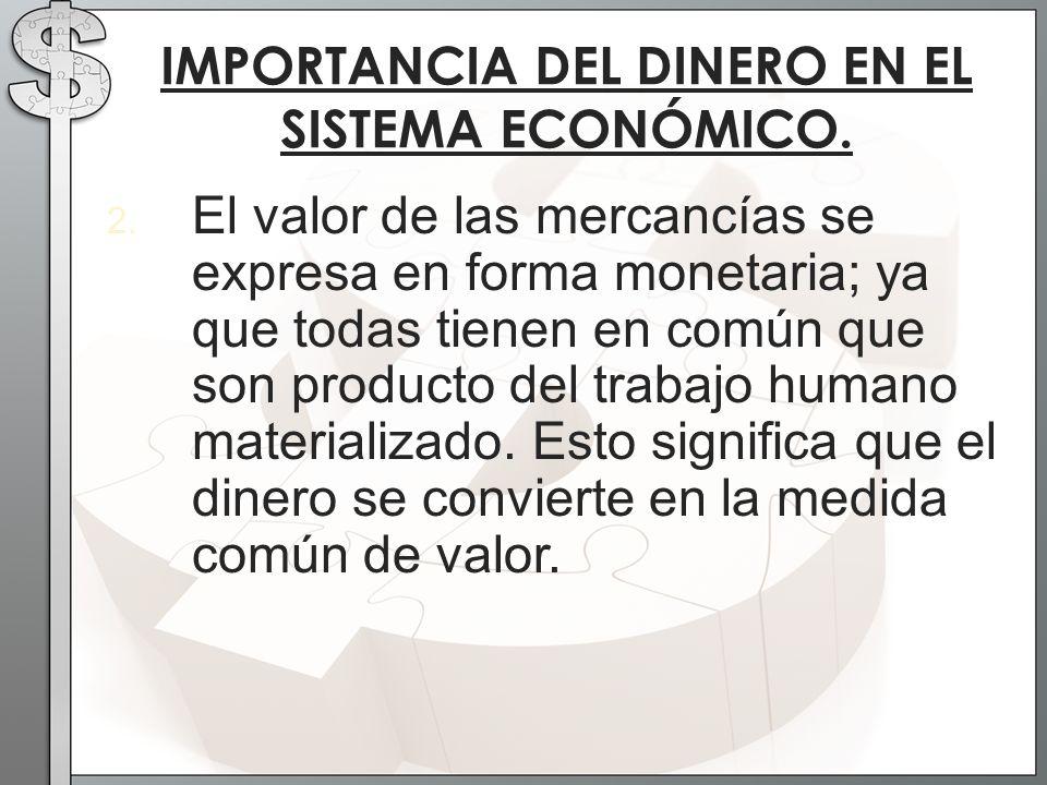 2. El valor de las mercancías se expresa en forma monetaria; ya que todas tienen en común que son producto del trabajo humano materializado. Esto sign