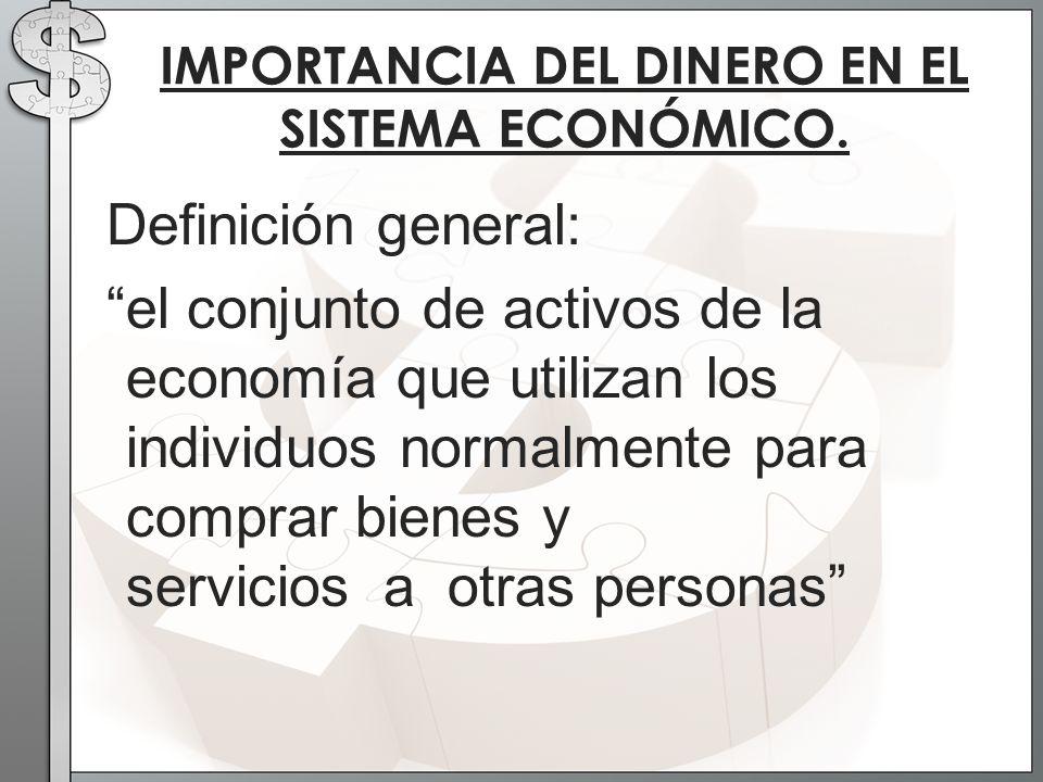 Definición general: el conjunto de activos de la economía que utilizan los individuos normalmente para comprar bienes y servicios a otras personas IMP