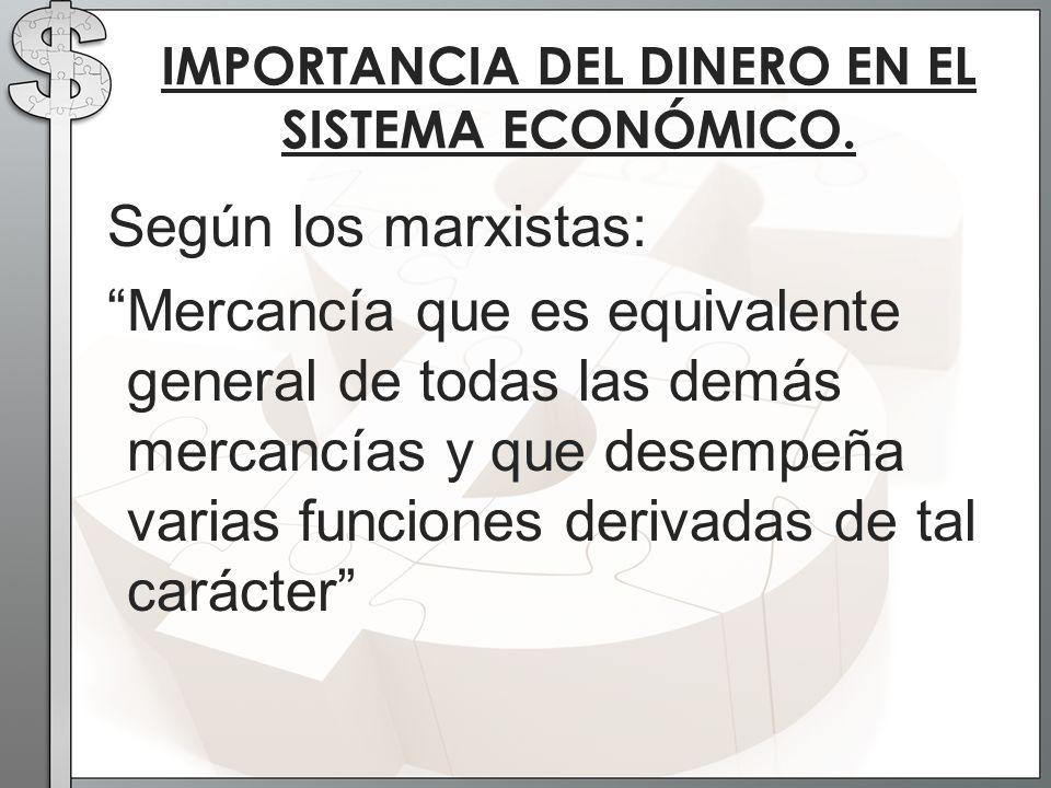 Según los marxistas: Mercancía que es equivalente general de todas las demás mercancías y que desempeña varias funciones derivadas de tal carácter IMP