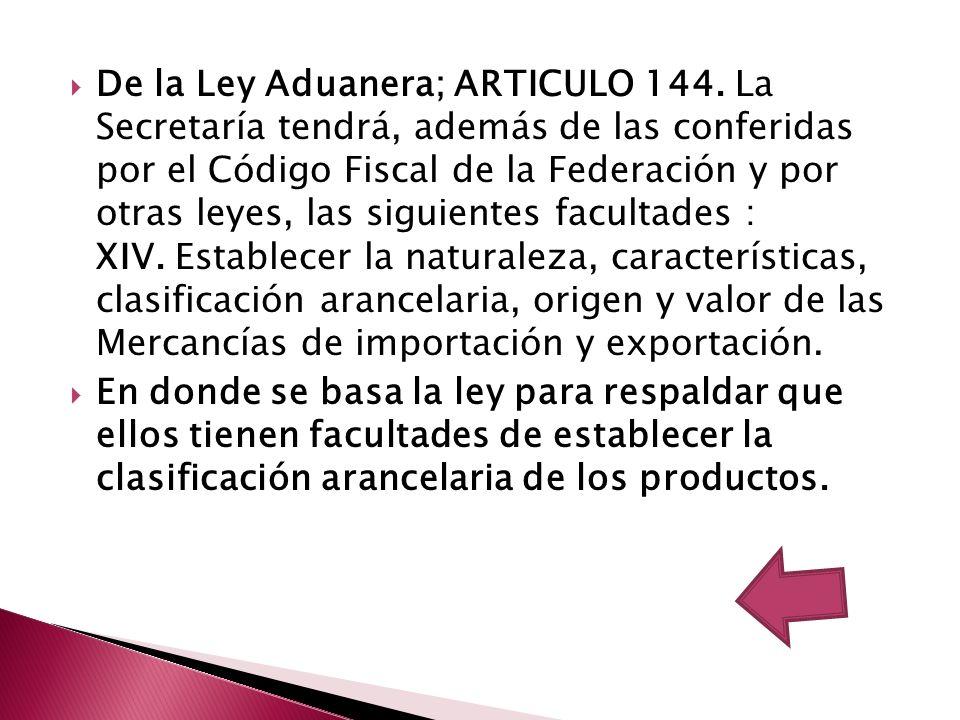 De la Ley Aduanera; ARTICULO 144. La Secretaría tendrá, además de las conferidas por el Código Fiscal de la Federación y por otras leyes, las siguient