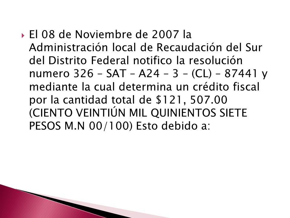 El 08 de Noviembre de 2007 la Administración local de Recaudación del Sur del Distrito Federal notifico la resolución numero 326 – SAT – A24 – 3 – (CL