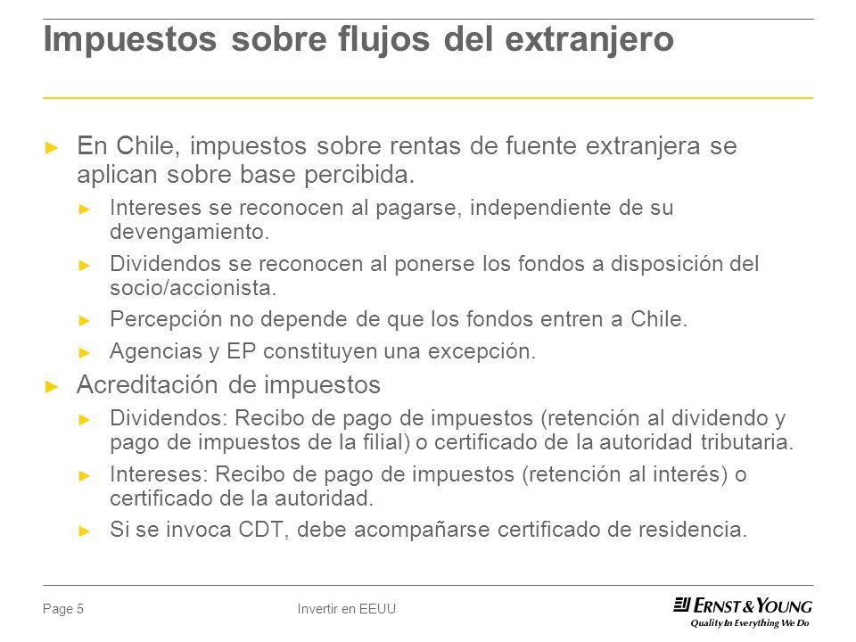 Invertir en EEUUPage 5 Impuestos sobre flujos del extranjero En Chile, impuestos sobre rentas de fuente extranjera se aplican sobre base percibida.